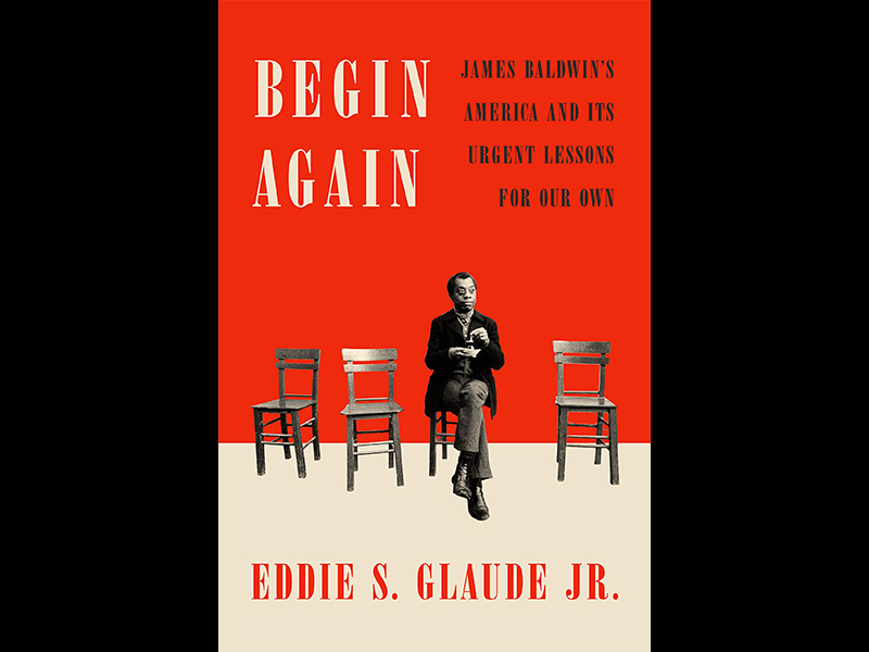 Book Author Podcast – Begin Again: James Baldwin's America and Its Urgent Lessons for Our Own by Eddie S. Glaude Jr.