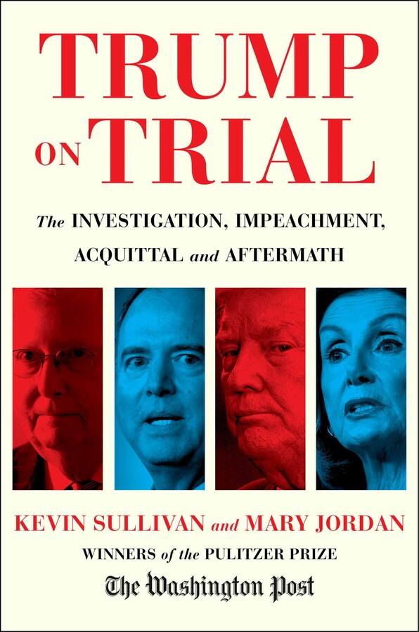Book Author Podcast – Trump on Trial: The Investigation, Impeachment, Acquittal and Aftermath by Kevin Sullivan, Mary Jordan