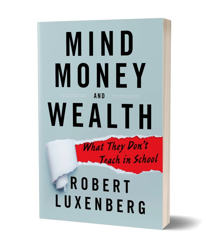 Mind, Money and Wealth: What They Don't Teach in School – Robert Luxenberg