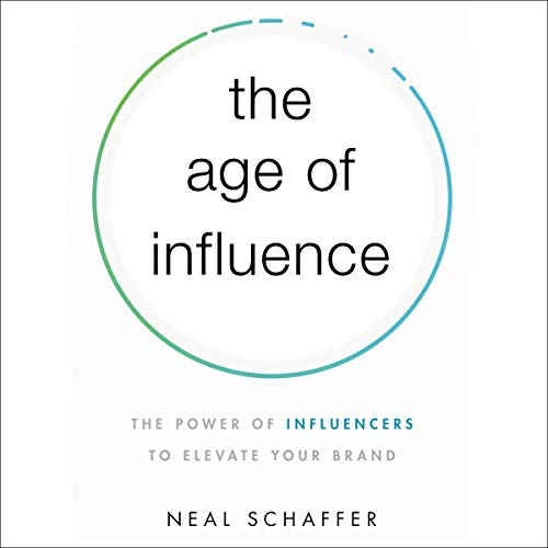 Book Author Podcast – The Age of Influence: The Power of Influencers to Elevate Your Brand by Neal Schaffer