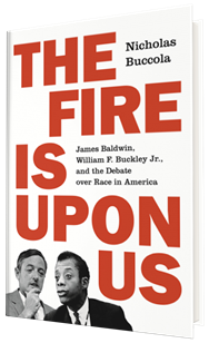 Book Author Podcast – The Fire Is upon Us: James Baldwin, William F. Buckley Jr., and the Debate over Race in America by Nicholas Buccola