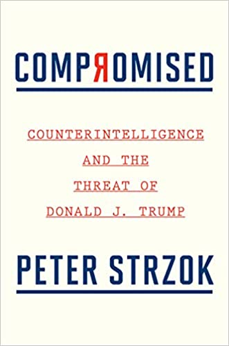 Book Author Podcast – Compromised: Counterintelligence and the Threat of Donald J. Trump by Peter Strzok
